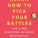 Why Picking Your Battles Is Important