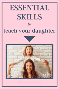 Essential Life Skills You Need To Teach Your Daughter 1