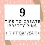 9 Easy Tips To Create Pretty Pins That Convert